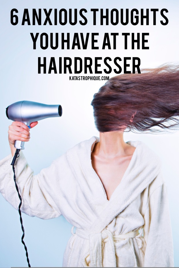 6 Anxious Thoughts You Have At The Hairdresser | katastrophique.com