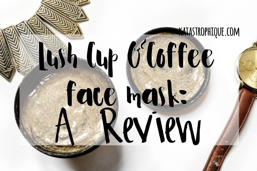 Lush Cup O'Coffee Face Mask: A Review | Katastrophique.com