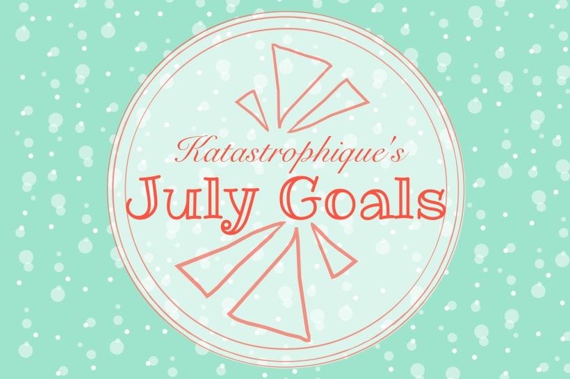 Katastrophique's July Goals