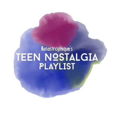 Teen Nostalgia Playlist | katastrophique